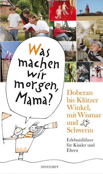 Was machen wir morgen, Mama? Doberan bis Klützer Winkel, Wismar, Schwerin