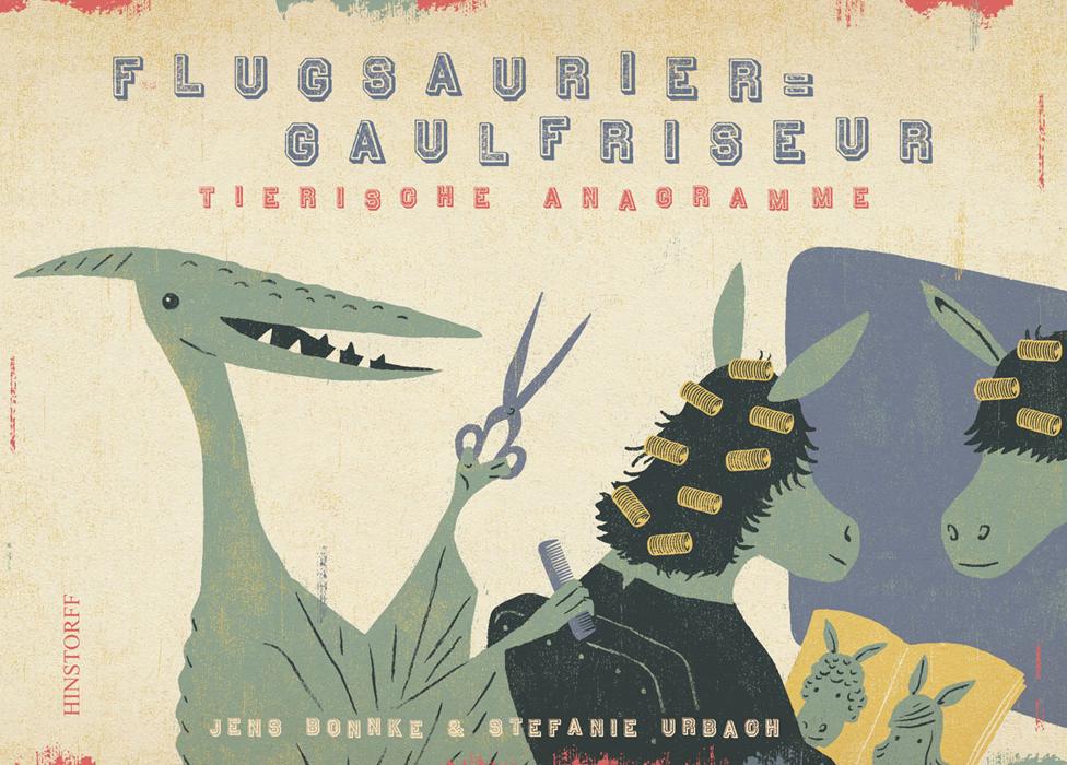 Flugsaurier – Gaulfriseur. Tierische Anagramme