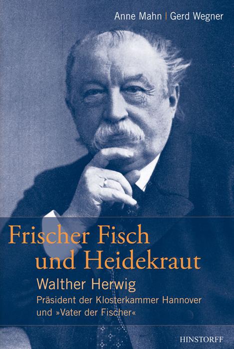 """Frischer Fisch und Heidekraut – Walther Herwig - Präsident der Klosterkammer Hannover und """"Vater der Ficher"""""""