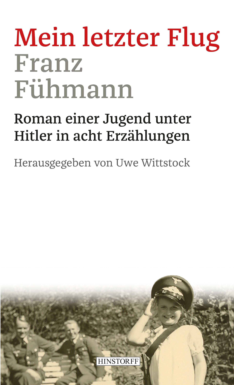 Mein letzter Flug. Roman einer Jugend unter Hitler in acht Erzählungen