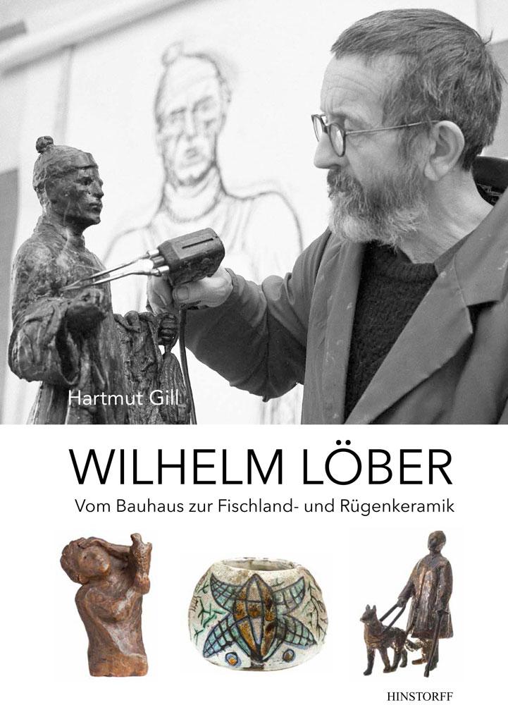 Wilhelm Löber. Vom Bauhaus zur Fischland- und Rügenkeramik