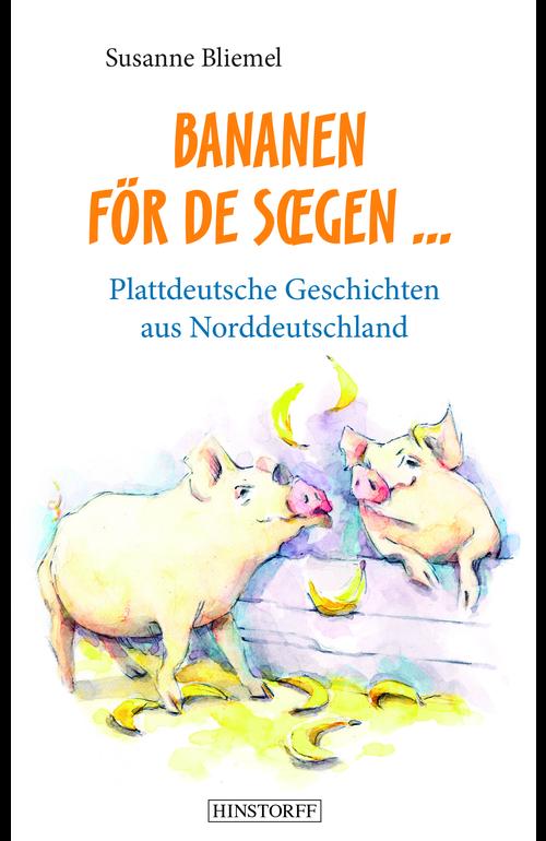 Bananen vör de Sœgen. Plattdeutsche Geschichten aus Norddeutschland