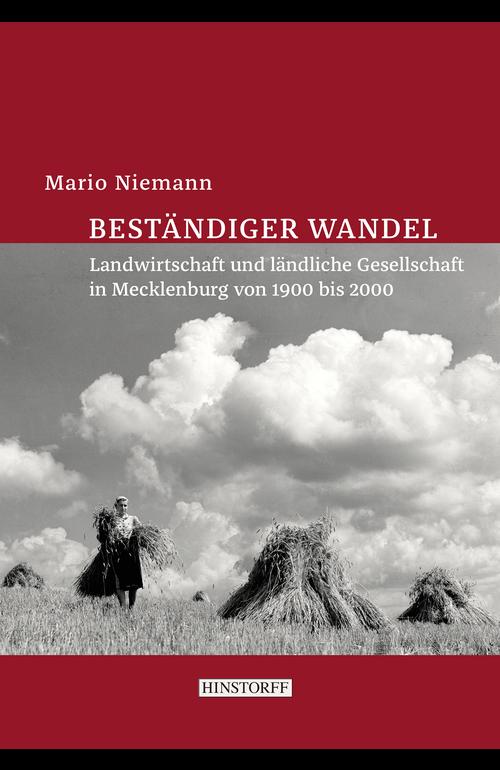 Beständiger Wandel. Landwirtschaft und ländliche Gesellschaft in Mecklenburg von 1900 bis 2000