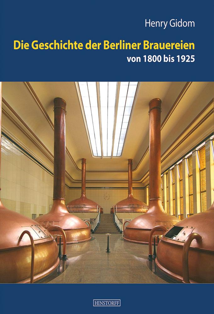 Die Geschichte der Berliner Brauereien von 1800 bis 1925