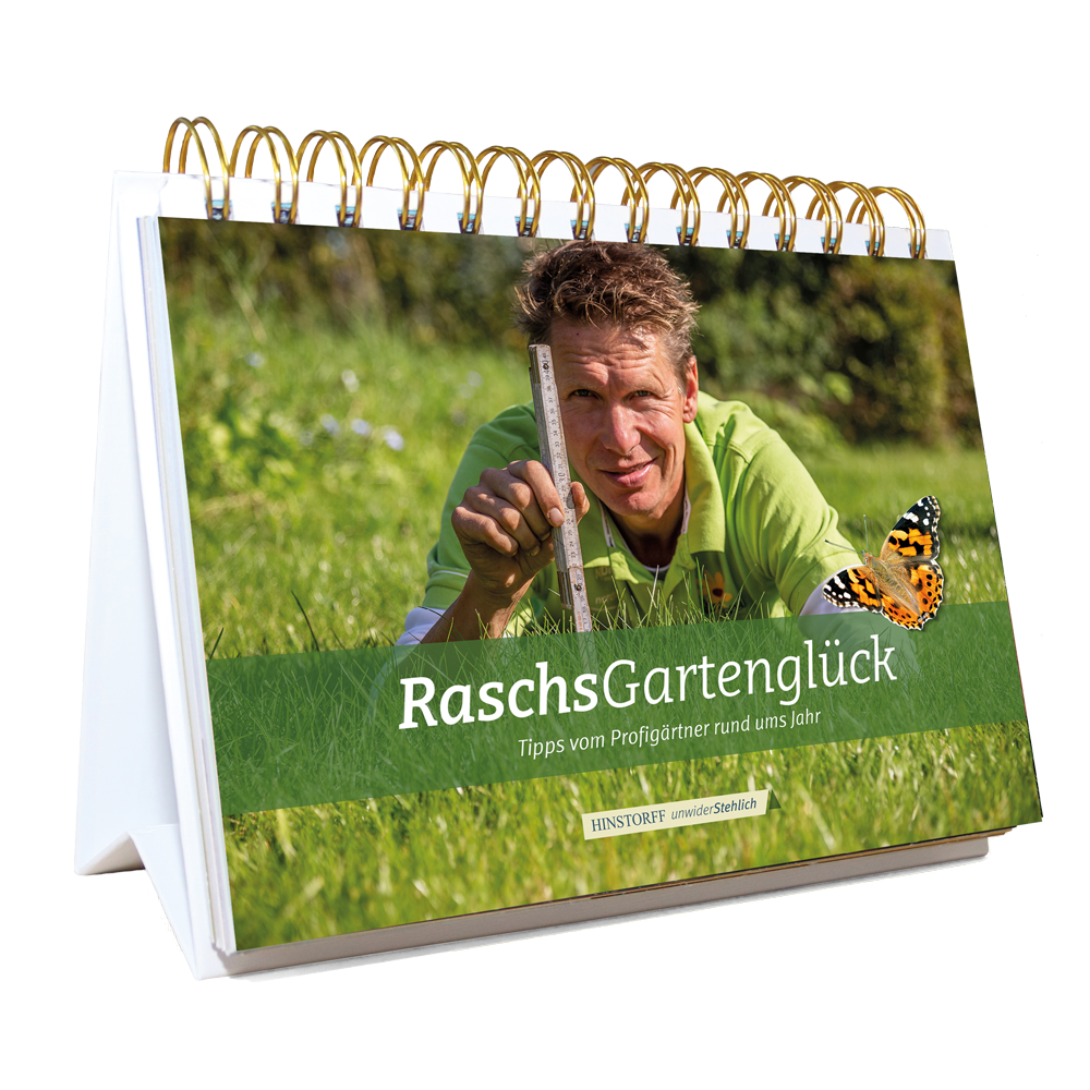 Raschs Gartenglück - Tipps vom Profigärtner rund ums Jahr