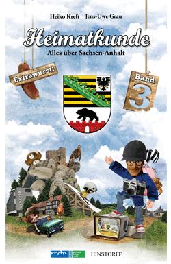 Heimatkunde. Alles über Sachsen-Anhalt, Band 3