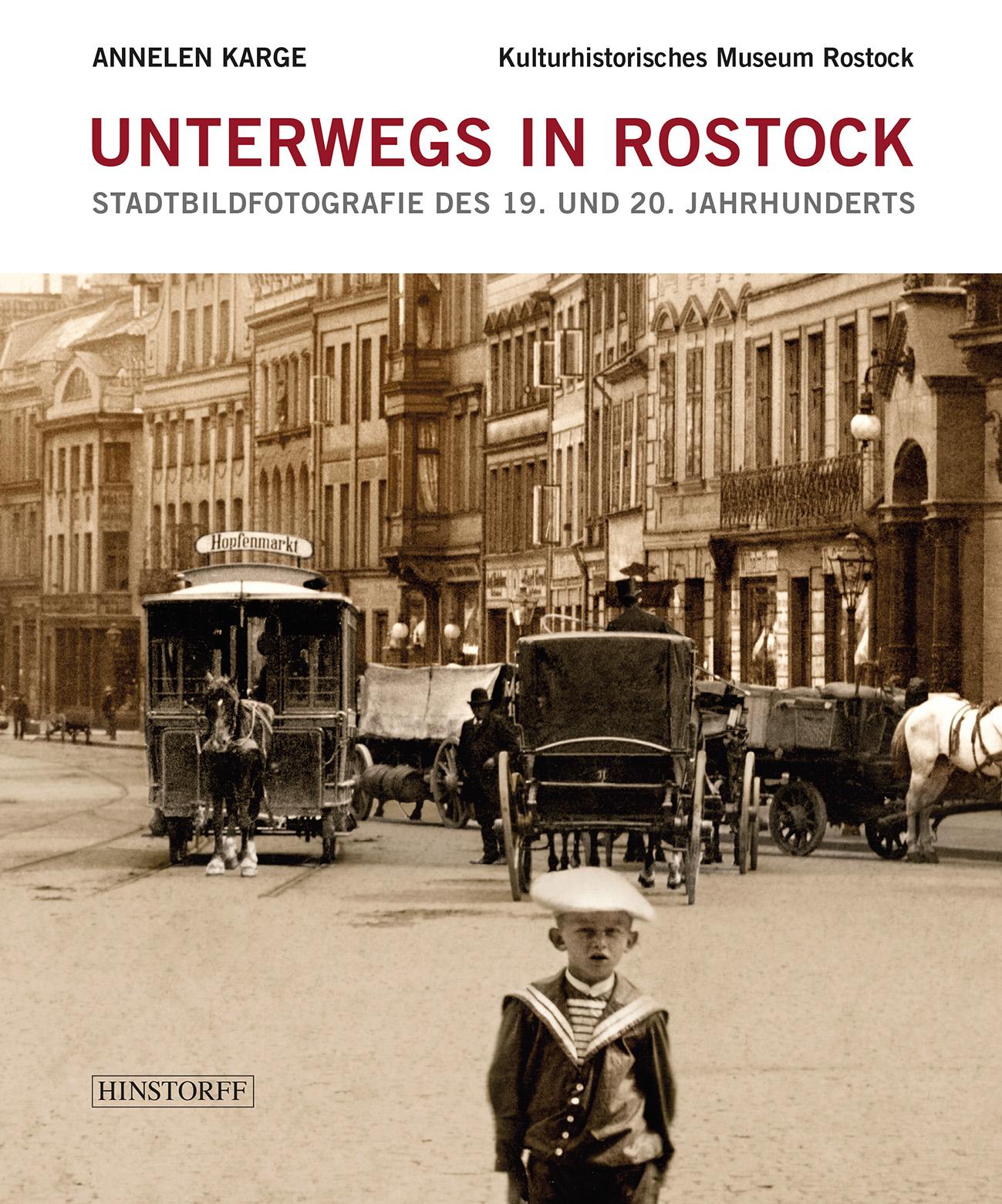 Unterwegs in Rostock. Stadtbildfotografie des 19. und 20. Jahrhunderts