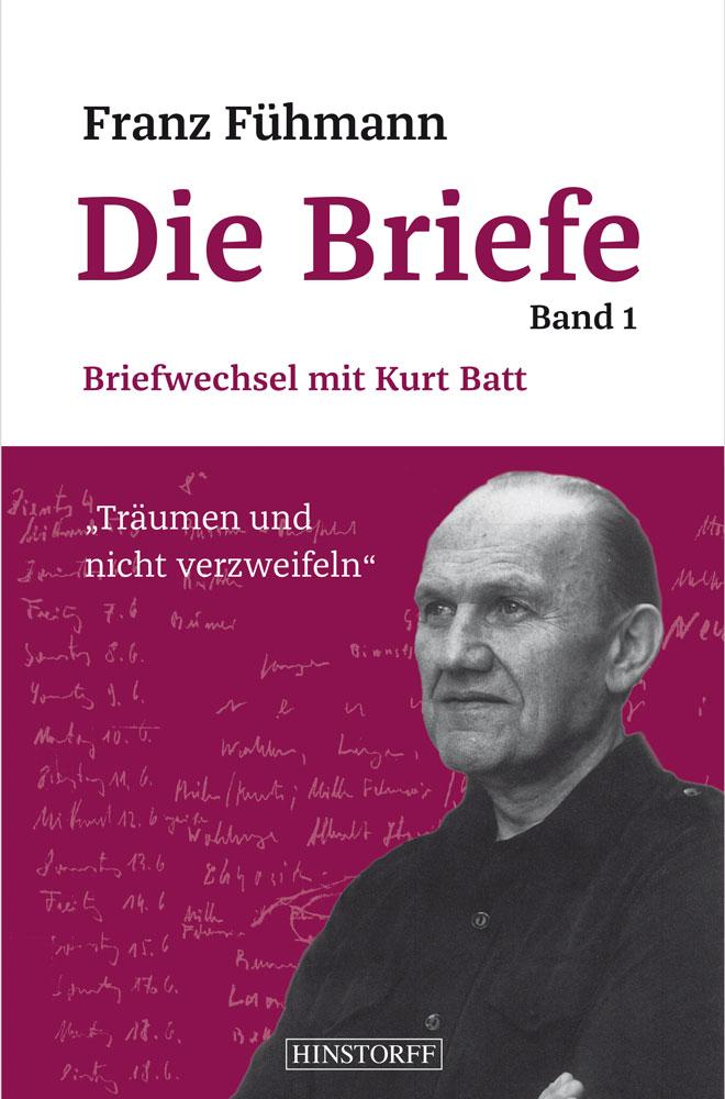 Die Briefe. Band 1: Briefwechsel mit Kurt Batt