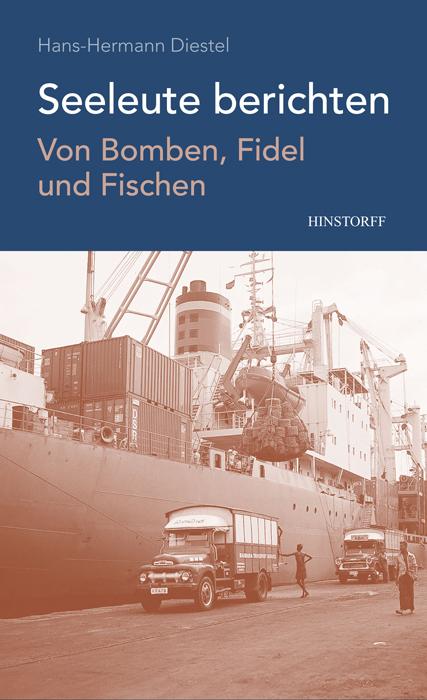 Seeleute berichten. Von Bomben, Fidel und Fischen