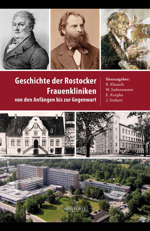 Geschichte der Rostocker Frauenkliniken. Von den Anfängen bis zur Gegenwart